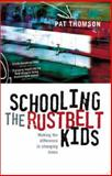 Schooling the Rustbelt Kids : Making the Difference in Changing Times, Thomson, Pat, 1865086851