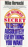 The Ultimate Secret to Getting Absolutely Everything You Want, Mike Hernacki, 0425106861