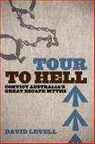 Tour to Hell : Convict Australia's Great Escape Myths, Levell, David, 0702236861
