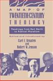 A Map of Twentieth-Century Theology : Readings from Karl Barth to Radical Pluralism, Carl E. Braaten, 0800626869