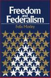Freedom and Federalism, Morley, Felix, 091396686X