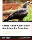 Oracle Fusion Applications Administration Essentials, Faisal Ghadially and Kalpit Parikh, 1849686866