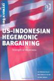 US-Indonesian Hegemonic Bargaining : Strength of Weakness, Kivimaki, Timo, 0754636860