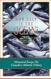 How Deep Is the Ocean? : Historical Essays on Canada's East Coast Fishery, , 0920336868