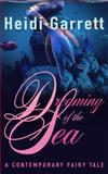 Dreaming of the Sea : A Contemporary Fairy Tale, Garrett, Heidi, 0988206862