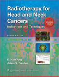 Radiotherapy for Head and Neck Cancers : Indications and Techniques, Ang, K. Kian and Garden, Adam S., 1608316866