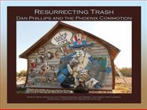 Resurrecting Trash: Dan Phillips and the Phoenix Commotion, , 1933896868