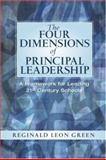 The Four Dimensions of Principal Leadership : A Framework for Leading 21st Century Schools, Green, Reginald Leon, 0131126865
