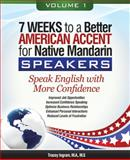 7 Weeks to a Better American Accent for Native Mandarin Speakers- Volume 1 : Volume 1, Tracey Ingram, 0615406866