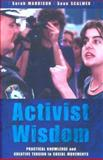 Activist Wisdom : Practical Knowledge and Creative Tension in Social Movements, Maddison, Sarah and Scalmer, Sean, 0868406864