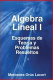 Algebra Lineal I - Esquemas de Teoría y Problemas Resueltos, Mercedes Orús Lacort, 1847996868
