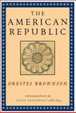 The American Republic : Its Constitution, Tendencies and Destiny, Brownson, Orestes Augustus, 1882926862
