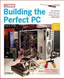 Building the Perfect PC, Thompson, Barbara Fritchman and Thompson, Robert Bruce, 0596526865