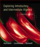 Exploring Elementary and Intermediate Algebra : A Graphing Approach, Aufmann, Richard N. and Boswell, Laurie, 0618156860