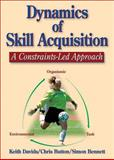 Dynamics of Skill Acquisition : A Constraints-Led Approach, Davids, Keith and Bennett, Simon, 0736036865