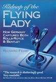 Kidnap of the Flying Lady : How Germany Captured Both Rolls-Royce and Bentley, Feast, Richard, 0760316864