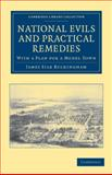 National Evils and Practical Remedies : With a Plan for a Model Town, Buckingham, James Silk, 1108036864
