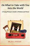 On What to Take with You into the World, Jill Jordan, 1468026860