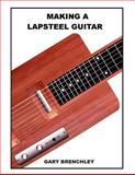 Making a Lapsteel Guitar, Gary Brenchley, 1500386863