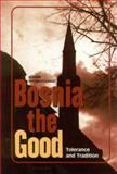 Bosnia the Good 9789639116863