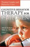 Cognitive-Behavior Therapy for Children : Treating Complex and Refractory Cases, McKay, Dean and Storch, Eric A., 0826116868