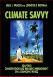 Climate Savvy : Adapting Conservation and Resource Management to a Changing World, Hansen, Lara J. and Hoffman, Jennifer Ruth, 1597266868