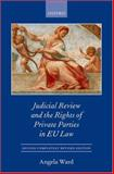 Judicial Review and the Rights of Private Parties in EU Law, Ward, Angela, 0199206864