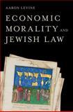 Economic Morality and Jewish Law, Levine, Aaron, 0199826862