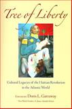 Tree of Liberty : Cultural Legacies of the Haitian Revolution in the Atlantic World, , 0813926866