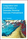 Coagulation and Ultrafiltration in Seawater Reverse Osmosis Pretreatment : UNESCO-IHE PhD Thesis, Tabatabai, S. Assiyeh Alizadeh, 1138026867