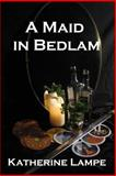 A Maid in Bedlam, Katherine Lampe, 1483926869