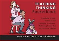 Teaching Thinking Pocketbook, A'Echevarria, Anne de and Patience, Ian, 1903776864