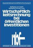 Wirtschaftlichkeitsrechnung Bei öffentlichen Investitionen : Verfahren und Beispiel Zur Kosten-Nutzen-Analyse Aus Dem Bibliotheksbereich, Zwehl, Wolfgang von and Schmidt-Ewig, Wolfgang, 3409326863