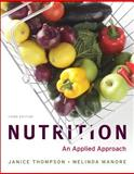Nutrition : An Applied Approach, Myplate Edition with MyNutritionLab Plus MyDietAnalysis, Thompson, Janice and Manore, Melinda, 0321886860