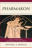 Pharmakon : Plato, Drug Culture, and Identity in Ancient Athens, Rinella, Michael A., 0739146866
