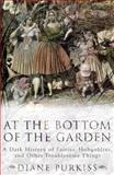 At the Bottom of the Garden : A Dark History of Fairies, Hobgoblins, Nymphs, and Other Troublesome Things, Purkiss, Diane, 0814766862