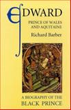 Edward, Prince of Wales and Aquitaine : A Biography of the Black Prince, Barber, Richard, 085115686X