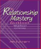 The Relationship Mastery Workbook : A Guide for Discovering How to be Masterful in Your Relationships, Figone, Anne and Figone, Lou, 0976756862