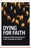 Dying for Faith : Religiously Motivated Violence in the Contemporary World, Al-Rasheed, Madawi, 1845116860