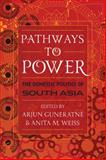 Pathways to Power : The Domestic Politics of South Asia, , 0742556867