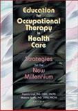Education for Occupational Therapy in Health Care : Strategies for the New Millennium, Patricia Crist, Marjorie Scaffa, 0789016869