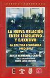 La Nueva Relación Entre Legislativo y Ejecutivo : La Política Económica, 1982-1997, Hernández Chávez, Alicia, 9681656865