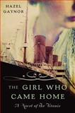 The Girl Who Came Home, Hazel Gaynor, 0062316869