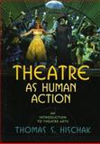 Theatre as Human Action, Thomas S. Hischak, 0810856867