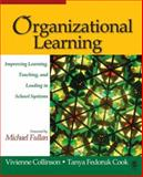 Organizational Learning : Improving Learning, Teaching, and Leading in School Systems, Collinson, Vivienne and Cook, Tanya Fedoruk, 1412916860