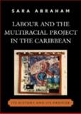 Labour and the Multiracial Project in the Caribbean : Its History and Its Promise, Abraham, Sara, 073911686X