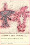 Beyond the Indian Act : Restoring Aboriginal Property Rights, Flanagan, Tom and Le Dressay, André, 0773536868