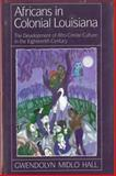 Africans in Colonial Louisiana : The Development of Afro-Creole Culture in the Eighteenth Century, Hall, Gwendolyn M., 0807116866