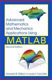 Advanced Mathematics and Mechanics Applications Using MATLAB, Wilson, Howard B., Jr. and Turcotte, Louis H., 0849316863