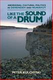 Like the Sound of a Drum, Peter Kulchyski, 0887556868